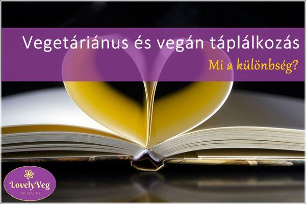 Vegetáriánus és vegán táplálkozás - Mi a különbség?